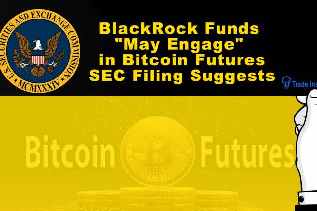 "BlackRock Funds ""May Engage"" in Bitcoin Futures, SEC Filing Suggests"