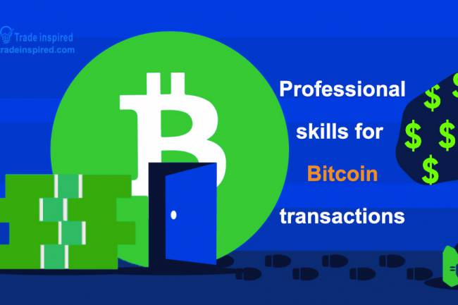 Professional skills for Bitcoin transactions