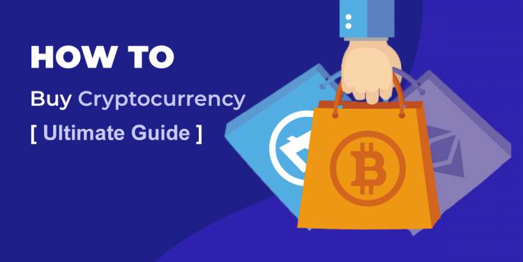 How to Buy Cryptocurrency [Ultimate Guide]