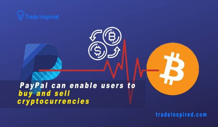 PayPal can enable users to buy and sell cryptocurrencies